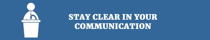 stay clear in your communication