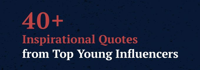 40+ Inspirational Quotes from Top Young Influencers